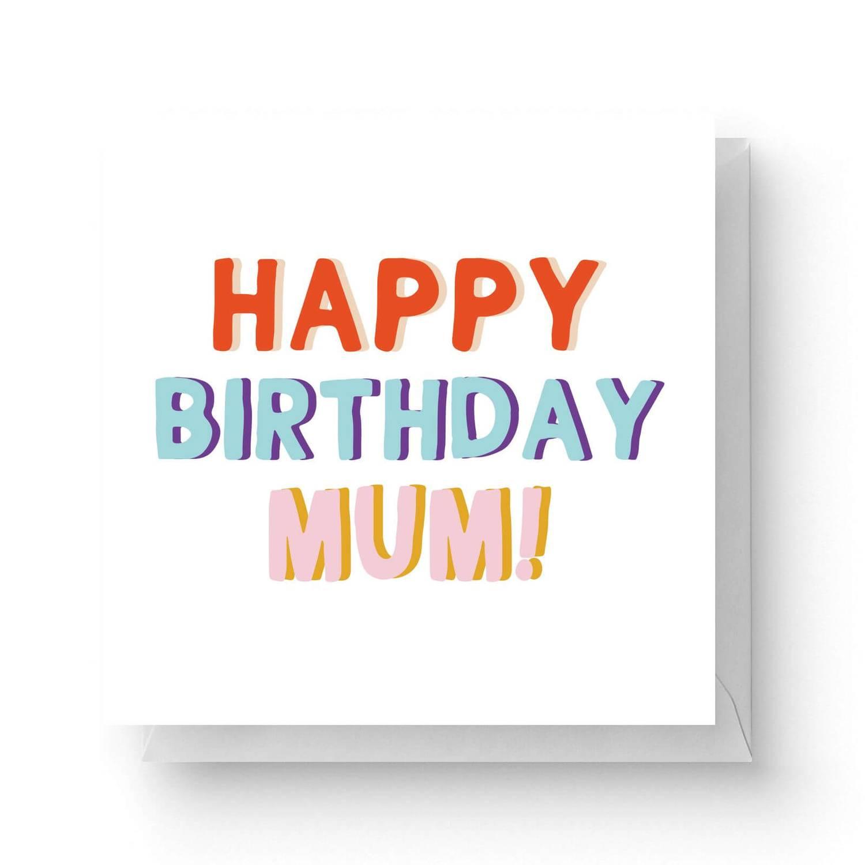 Happy Birthday Mum Square Greetings Card 30.30cm x 30.30cm