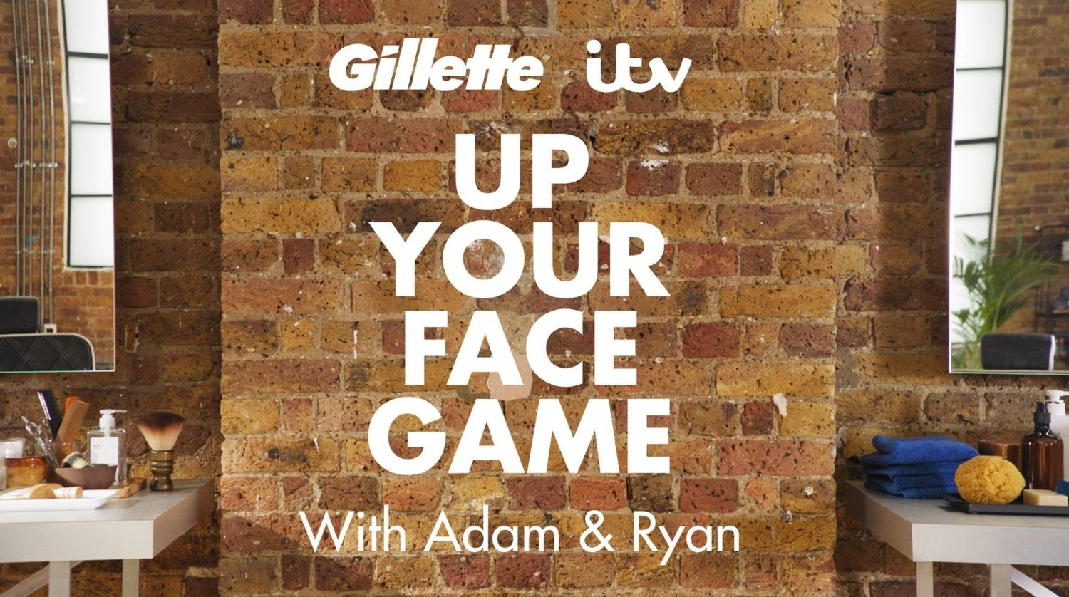 Gillette, ITV, Up your face game with Adam and Ryan
