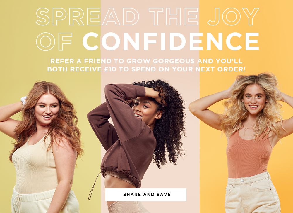 Spread the joy of confidence. refer a friend to GG and you'll both receive £10 off to spend on your next order