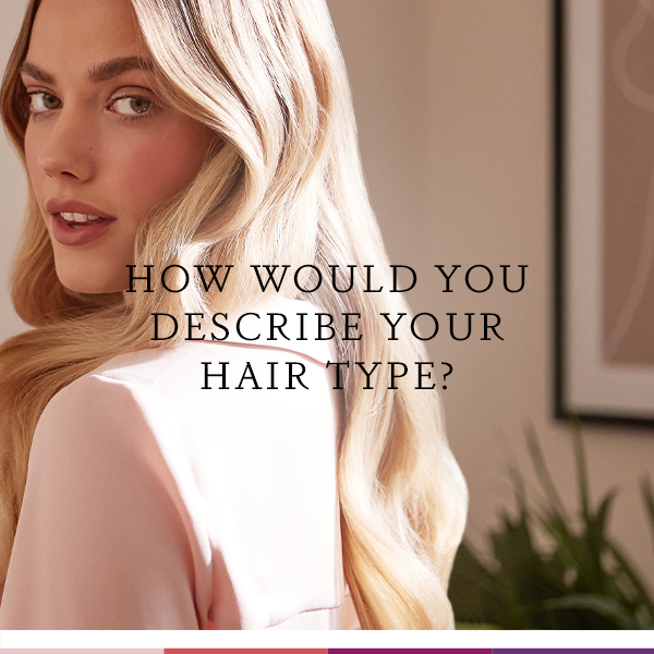 How would you describe your hair type?