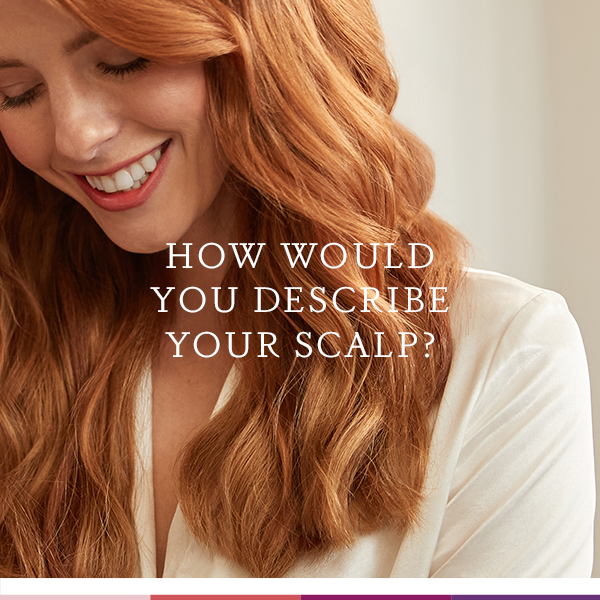 How would you describe your scalp?