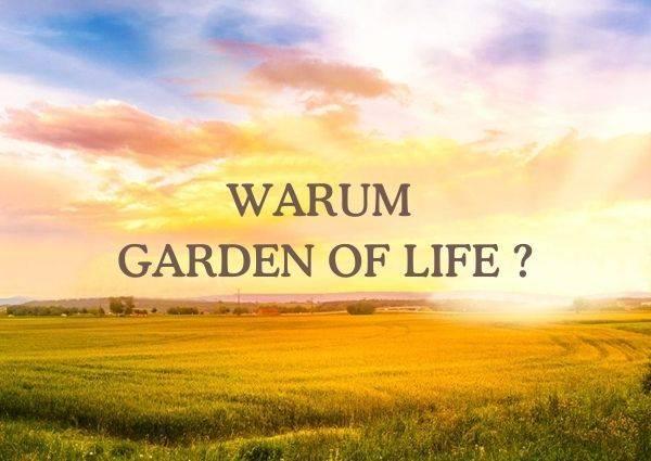 Warum Garden of Life?