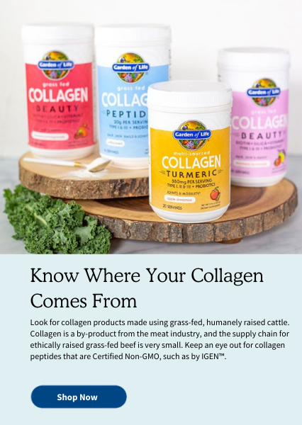 Know Where Your Collagen Comes From. Look for collagen products made using grass-fed, humanely raised cattle. Collagen is a by-product from the meat industry, and the supply chain for ethically raised grass-fed beef is very small. Keep an eye out for collagen peptides that are Certified Non-GMO, such as by IGEN™.