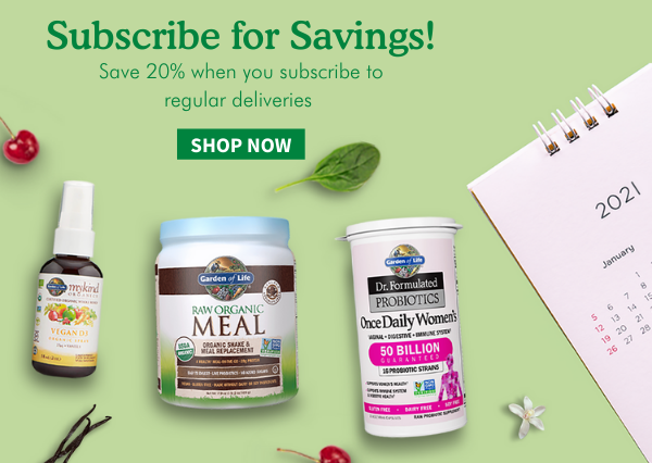 Subscribe for Savings! Save 20% when you subscribe to regular deliveries