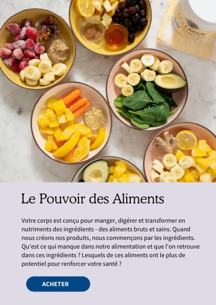 Le Pouvoir des Aliments. Votre corps est conçu pour manger, digérer et transformer en nutriments des ingrédients- des aliments brus et sains. Quand nos créons nos produits, nous commençons par les ingrédients. Qu'est-ce qui manque dans notre alimentation et que l'on retrouve dans ces ingrédients? Lesquels de ces aliments ont le plus de potentiel pour renforcer votre santé?