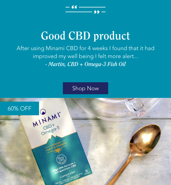 Good CBD product After using Minami CBD for 4 weeks I found that it had improved my well being I felt more alert... - Martin, CBD + Omega-3 Fish Oil