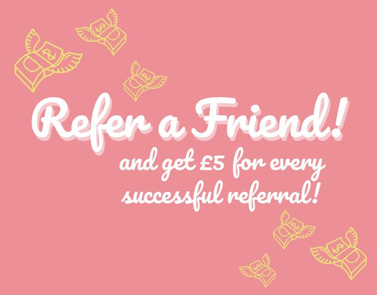 Share the love - refer a friend and get £5 back!