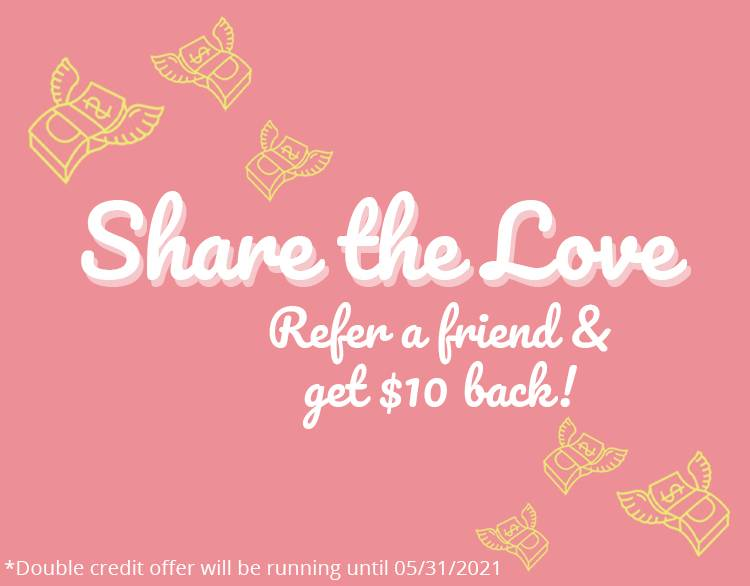 Share the love - refer a friend and get $10 back!