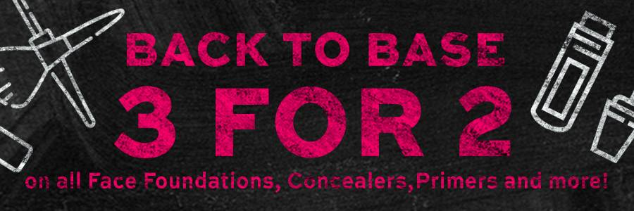 Back to base 3 for 2 on all Face foundations, concealers, primers and more!