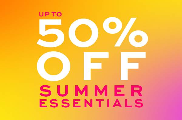Up to 50% off summer essentials shop now