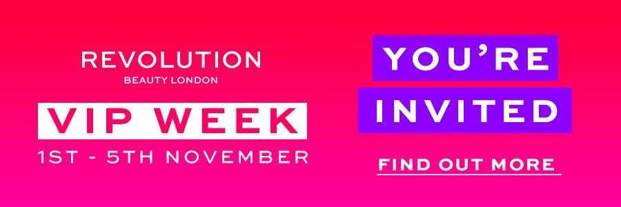 Revolution Beauty London VIP WEEK 1ST - 5TH NOVEMBER YOU'RE INVITED FIND OUT MORE