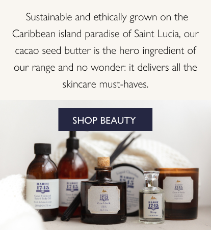Rabot 1745.  Sustainable and ethically grown on the Caribbean island paradise of Saint Lucia, our cacao seed butter is the hero ingredient of our range and no wonder: it delivers all the skincare must-haves. Shop Beauty