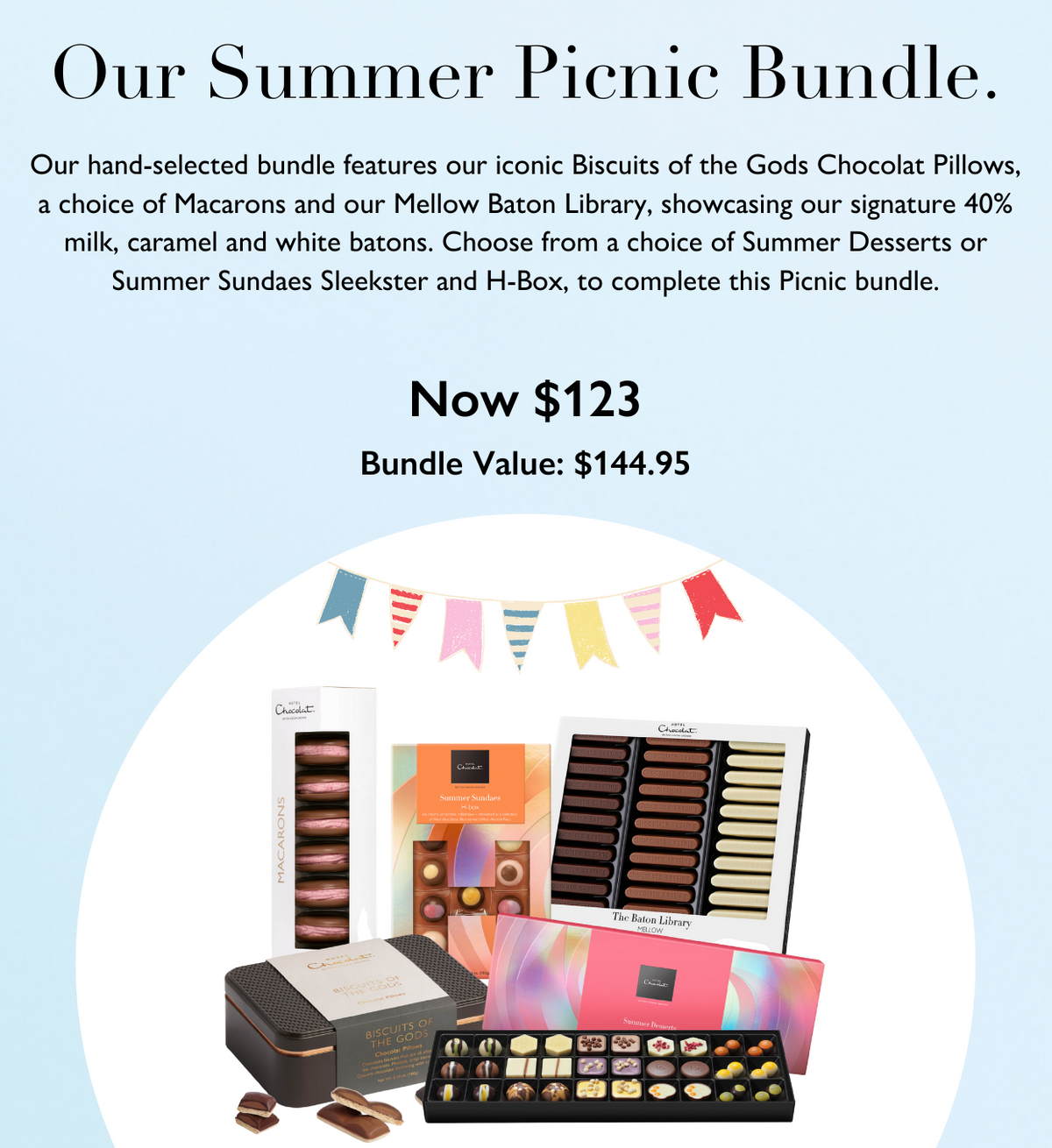 Nothing says summer better than a picnic. Our hand selected bundle features our iconic Biscuits of the Gods Chocolat Pillows, a choice of macarons and our mellow baton library, showcasing our signature 40% milk, caramel, and white batons. Our summer collection also features, with a choice of summer desserts, or summer sundaes Sleeksters and H-Boxes, this bundle is sure to make your picnic unforgettable ,
