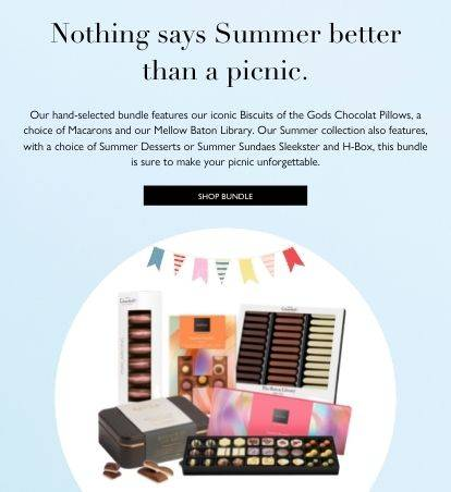 Nothing says Summer better than a picnic. Our hand-selected bundle features our iconic Biscuits of the Gods Chocolat Pillows, a choice of Macarons and our Mellow Baton Library, showcasing our signature 40% milk, caramel and white batons. Our Summer collection also features, with a choice of Summer Desserts or Summer Sundaes Sleekster and H-Box, this bundle is sure to make your picnic unforgettable. Shop Bundle