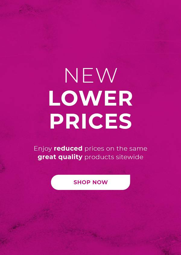 New Lower Prices. Enjoy reduced prices on the same great quality products sitewide.
