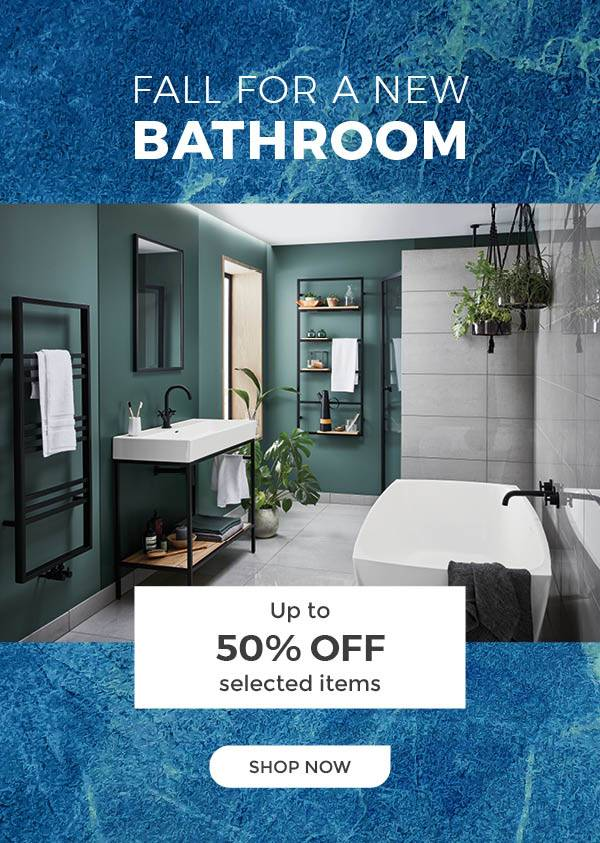 Fall for a new bathroom. Up to half price on selected items. Shop now.