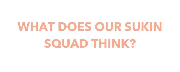 What does our Sukin squad think?