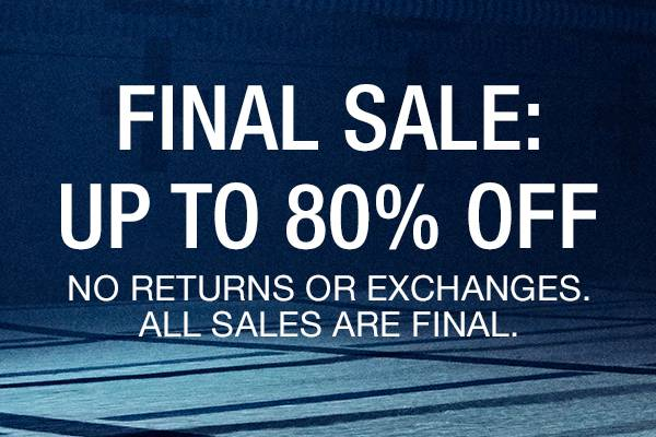 Final sale: up to 80% off. No returns or exchanges. All sales are final.