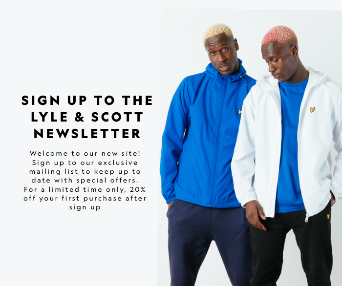 Sign up to the Lyle & Scott Newsletter: Welcome to our new site! Sign up to our exclusive mailing list to keep up to date with special offers. For a limited lime only, 20% off your first purchase after sign up.