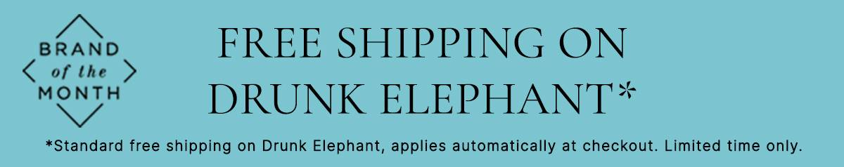 Brand of the month. Free shipping on drunk elephant*. *Standard free shipping on Drunk Elephant, applies automatically at checkout. Limited time only.