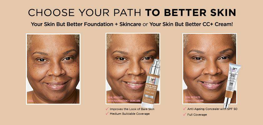 CHOOSE YOUR PATH TO BETTER SKIN. Your skin but better foundation + skincare or your skin but better CC+ cream!