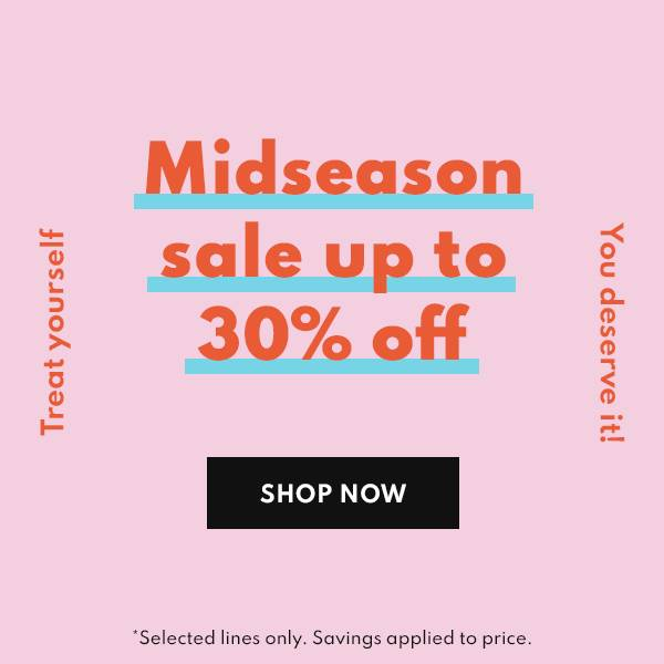 Midseason Sale - Up to 30% off fashion and homeware