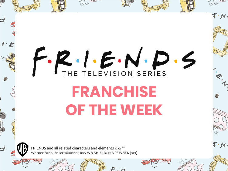 FRIENDS FRANCHISE OF THE WEEK