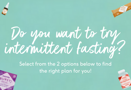 Do you want to try intermittent fasting? Select from the 2 the options below to help find the right plan for you