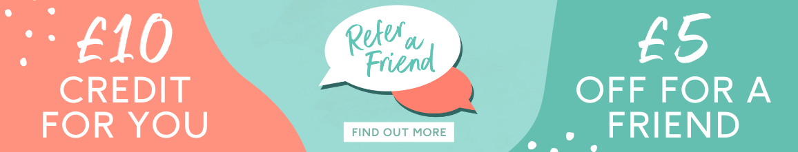 £10 credit for you and £5 off for a friend when you refer a friend 'Find out more'