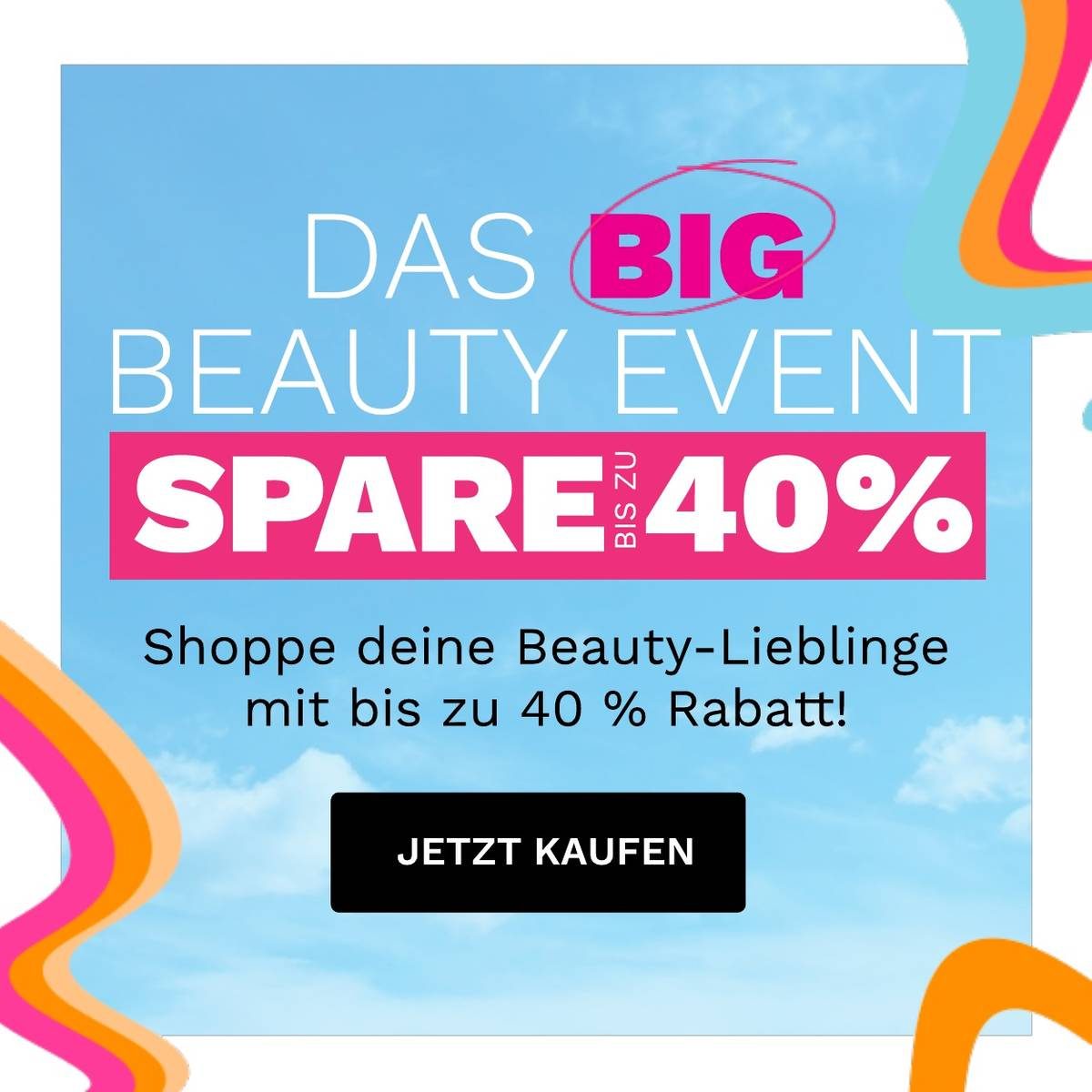 Das Big Beauty Event ist da! Spare bis zu 40 %
