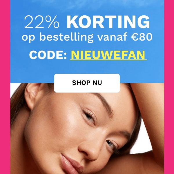 20% of 22% KORTING op bestelling vanaf €80 als nieuwe klant | CODE: NIEUWEFAN
