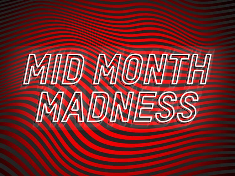 Mid Month Madness