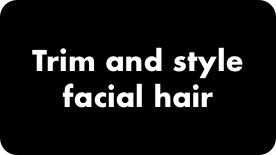 Trim and style facial hair