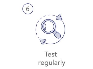 6. Test regularly