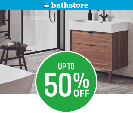 Soak up the Savings - Up to 50% off Bathstore