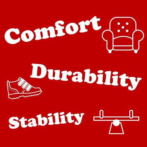 Comfort, Durability, Stability