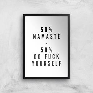 PlanetA444 50% Namaste, 50% Go Fuck Yourself Art Print