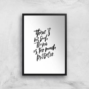 PlanetA444 There's No Such Thing As Too Much Prosecco Art Print