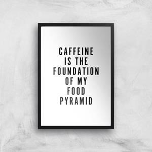 PlanetA444 Caffeine Is The Foundation Of My Food Pyramid Art Print
