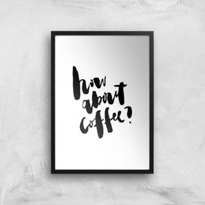 PlanetA444 How About Coffee? Art Print