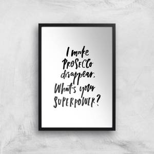 PlanetA444 I Make Prosecco Disappear, What's Your Super Power? Art Print