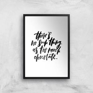 PlanetA444 There's No Such Thing As Too Much Chocolate Art Print