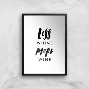 PlanetA444 Less Whine, More Wine Art Print