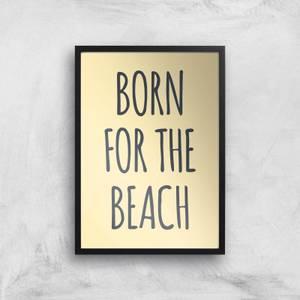 Born For The Beach Art Print
