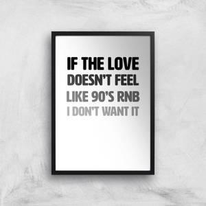 If The Love Doesn't Feel Like 90's RNB Art Print