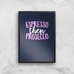 Espresso Then Prosecco Art Print