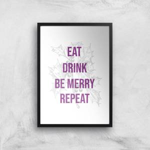 Eat Drink Be Merry Repeat Art Print