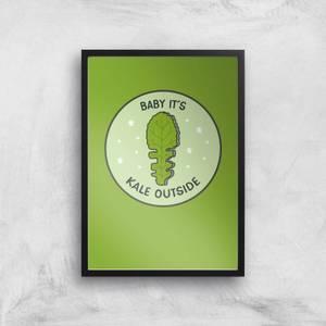 Baby It's Kale Outside Art Print
