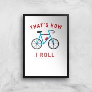 Thats How I Roll Art Print