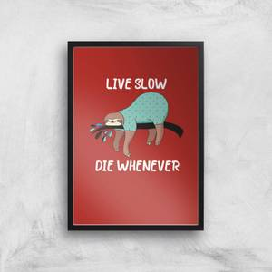 Live Slow Die WHenever Art Print